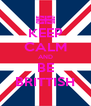KEEP CALM AND BE BRITTISH - Personalised Poster A4 size