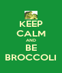 KEEP CALM AND BE BROCCOLI - Personalised Poster A4 size