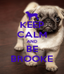 KEEP CALM AND BE BROOKE - Personalised Poster A4 size
