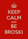 KEEP CALM AND BE BROSKI - Personalised Poster A4 size