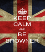 KEEP CALM AND BE BROWNER - Personalised Poster A4 size