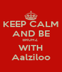 KEEP CALM AND BE BRUHZ  WITH Aalziloo - Personalised Poster A4 size
