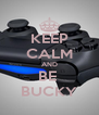 KEEP CALM AND BE  BUCKY - Personalised Poster A4 size