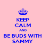 KEEP CALM AND BE BUDS WITH SAMMY - Personalised Poster A4 size