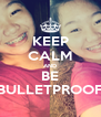 KEEP CALM AND BE BULLETPROOF - Personalised Poster A4 size