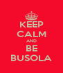 KEEP CALM AND BE BUSOLA - Personalised Poster A4 size
