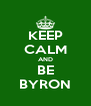 KEEP CALM AND BE BYRON - Personalised Poster A4 size