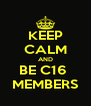 KEEP CALM AND BE C16  MEMBERS - Personalised Poster A4 size