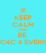KEEP CALM AND BE  C4C 4 EVER!! - Personalised Poster A4 size