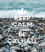 KEEP CALM AND BE CALHAU  - Personalised Poster A4 size