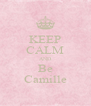 KEEP CALM AND Be Camille - Personalised Poster A4 size