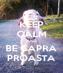 KEEP CALM AND BE CAPRA PROASTA - Personalised Poster A4 size