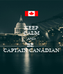 KEEP CALM AND BE  CAPTAIN CANADIAN - Personalised Poster A4 size