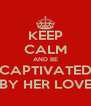 KEEP CALM AND BE CAPTIVATED BY HER LOVE - Personalised Poster A4 size
