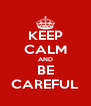 KEEP CALM AND BE CAREFUL - Personalised Poster A4 size