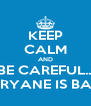 KEEP CALM AND BE CAREFUL... ARYANE IS BAD - Personalised Poster A4 size