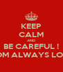 KEEP CALM AND BE CAREFUL ! MOM ALWAYS LOVE - Personalised Poster A4 size