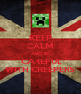KEEP CALM AND BE  CAREFUL WITH CREEPERS - Personalised Poster A4 size