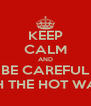 KEEP CALM AND BE CAREFUL WITH THE HOT WATER - Personalised Poster A4 size