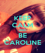 KEEP CALM AND BE CAROLINE - Personalised Poster A4 size