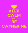 KEEP CALM AND BE CATHERINE - Personalised Poster A4 size
