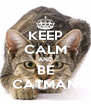 KEEP CALM AND BE CATMAN - Personalised Poster A4 size