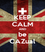 KEEP CALM AND be CAZual - Personalised Poster A4 size
