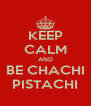 KEEP CALM AND BE CHACHI PISTACHI - Personalised Poster A4 size