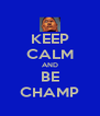 KEEP CALM AND BE CHAMP - Personalised Poster A4 size