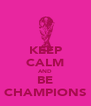 KEEP CALM AND BE CHAMPIONS - Personalised Poster A4 size