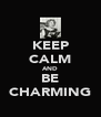 KEEP CALM AND BE CHARMING - Personalised Poster A4 size