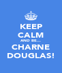 KEEP CALM AND BE... CHARNE DOUGLAS! - Personalised Poster A4 size