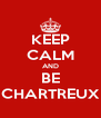 KEEP CALM AND BE CHARTREUX - Personalised Poster A4 size
