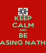 KEEP CALM AND BE CHASING NATHAN - Personalised Poster A4 size