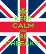 KEEP CALM AND BE CHEEAKY - Personalised Poster A4 size
