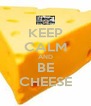 KEEP CALM AND BE CHEESE - Personalised Poster A4 size