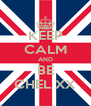 KEEP CALM AND BE CHEL XX - Personalised Poster A4 size