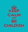KEEP CALM AND BE CHILDISH - Personalised Poster A4 size