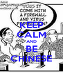 KEEP CALM AND BE CHINESE - Personalised Poster A4 size