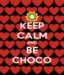 KEEP CALM AND BE CHOCO - Personalised Poster A4 size