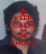 KEEP CALM and be CHOLO - Personalised Poster A4 size