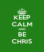 KEEP CALM AND BE CHRIS - Personalised Poster A4 size