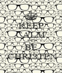 KEEP CALM AND BE  CHRISTEN - Personalised Poster A4 size