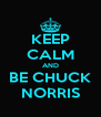 KEEP CALM AND BE CHUCK NORRIS - Personalised Poster A4 size
