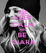 KEEP CALM AND BE   CIARA - Personalised Poster A4 size