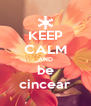 KEEP CALM AND be cincear - Personalised Poster A4 size
