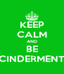 KEEP CALM AND BE CINDERMENT - Personalised Poster A4 size