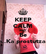 KEEP CALM AND Be Ciukcea..Ka prostutza asta:D - Personalised Poster A4 size