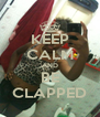 KEEP CALM AND BE CLAPPED - Personalised Poster A4 size