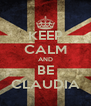 KEEP CALM AND BE CLAUDIA - Personalised Poster A4 size
